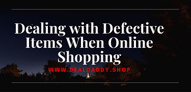 Dealing with Defective Items When Online Shopping
