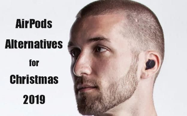 Top 5 AirPods Alternatives for Christmas 2019