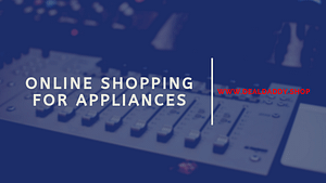 Online Shopping For Appliances