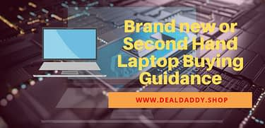 Brad new or Second Hand Laptop Buying Guidance